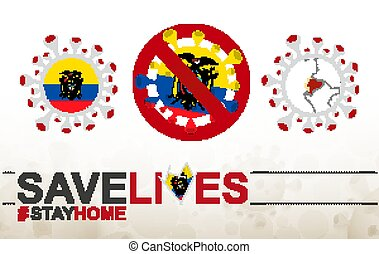 Coronavirus cell with Ecuador flag and map. Stop COVID-19 sign, slogan save lives stay home with flag of Ecuador