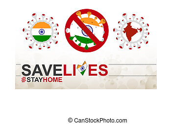 Coronavirus cell with India flag and map. Stop COVID-19 sign, slogan save lives stay home with flag of India