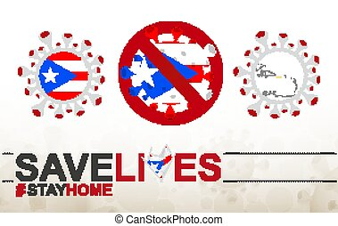 Coronavirus cell with Puerto Rico flag and map. Stop COVID-19 sign, slogan save lives stay home with flag of Puerto Rico