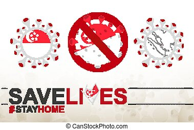 Coronavirus cell with Singapore flag and map. Stop COVID-19 sign, slogan save lives stay home with flag of Singapore