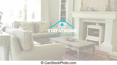 Animation of words Stay a home, Stop the spread over interior of a cozy living room with sofa and a fire place. Coronavirus Covid 19 pandemic concept digitally generated composite.
