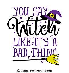 cosa, bruja, usted, malo, es, como, decir