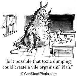 "Could toxic dumping create a vile organism - ""Is it possible..."