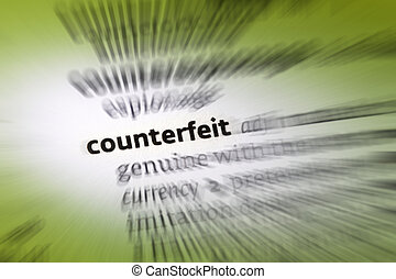 Counterfeit - an object made in exact imitation of something...