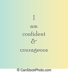 courageous., positif, motivation, confiant, affirmation, ...