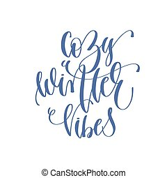 cozy winter vibes - handwritten lettering text to winter...