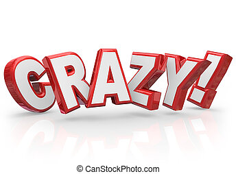 Crazy 3d Red Word Insane Silly Wild Idea Craziness - Crazy...