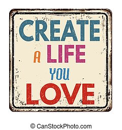 Create a life you love vintage rusty metal sign