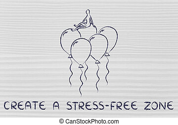 create a stress-free zone, person sitting on balloons...