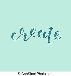 Create. Brush lettering illustration.