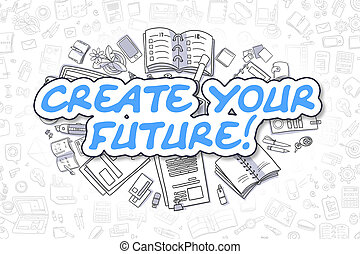 Create Your Future. Business Concept.