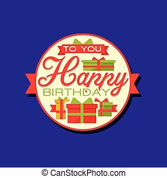 Creative design of happy birthday sticker or label with gifts and text. Greeting card or decor element for holiday celebration. Vector illustration