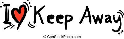 Keep Away love - Creative design of Keep Away love