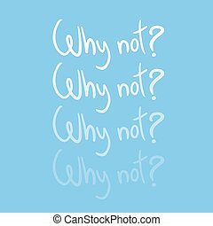 Why not message - Creative design of Why not message