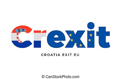 CREXIT - Croatia exit from European Union on Referendum.