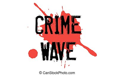 Crime Wave typographic stamp - Crime Wave. Typographic stamp...