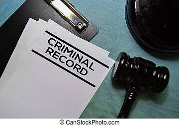 Criminal Record text on Document and gavel isolated on office desk.