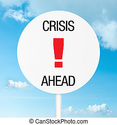 Crisis ahead road sign