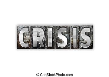 Crisis Concept Isolated Metal Letterpress Type