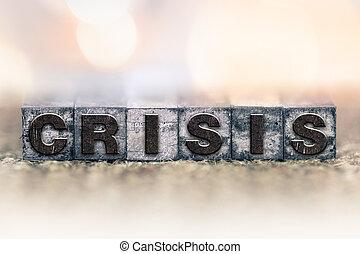 Crisis Concept Vintage Letterpress Type