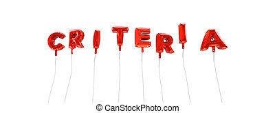 CRITERIA - word made from red foil balloons - 3D rendered....