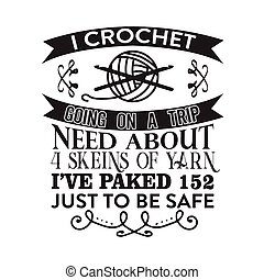 Crochet Quote and Saying good for print. I crochet going on a trip