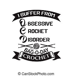Crochet Quote and Saying good for print. I suffer from crochet