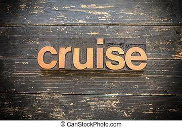 Cruise Concept Vintage Wooden Letterpress Type Word