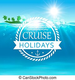 Cruise holidays poster. Ocean waves, island