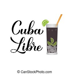 Cuba Libre calligraphy hand lettering with glass of cocktail. Cuban traditional drink with rum lime. Vector template for bar menu, flyer, banner, poster, sticker, logo design etc