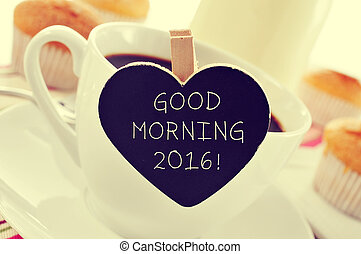 cup of coffee and the text good morning 2016