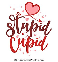 cupidon, stupide, valentin, locution, sassy, cupidon, -, anti, calligraphie, day., supid