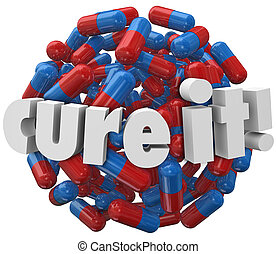 Cure It words on a ball or sphere of pills, capsules or...