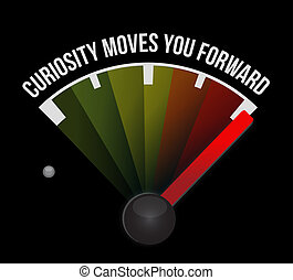 Curiosity moves you forward meter sign concept