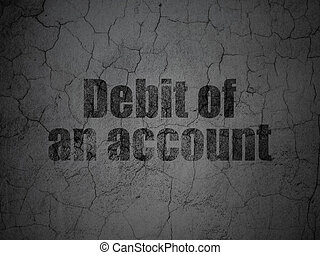 Currency concept: Debit of An account on grunge wall background