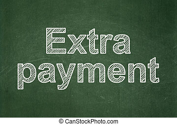 currency concept extra payment on chalkboard background currency