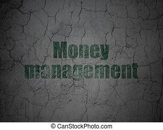 Currency concept: Money Management on grunge wall background