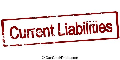 Current liabilities - Rubber stamp with text current...