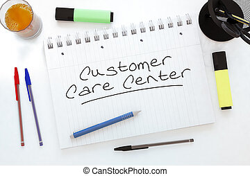 Customer Care Center - handwritten text in a notebook on a ...