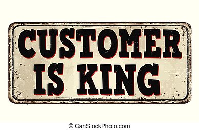 Customer is king vintage rusty metal sign