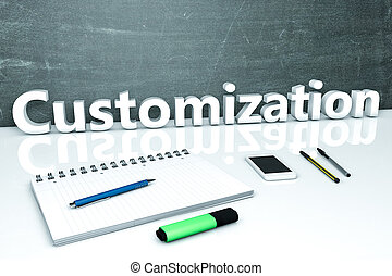 Customization - text concept with chalkboard, notebook, pens and mobile phone. 3D render illustration.