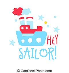Cute baby toy ship. Hey sailor, colorful hand drawn vector Illustration