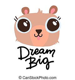 Cute bear head with big eyes on white background. Hand drawn decorative vector lettering - Dream big. Kids print for posters, postcards, t-shirt design.