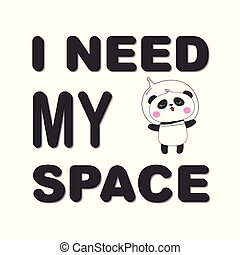 Cute funny bear panda astronaut. I need my space.
