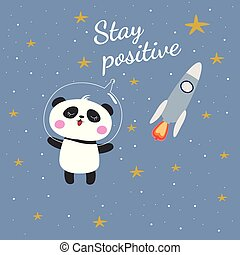 Cute funny bear panda astronaut in space. Stay positive.