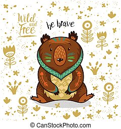 Cute vector card with tribal bear. Lovely card with indian animal, flowers and text be brave