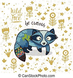 Cute vector card with tribal raccoon. Lovely card with indian animal, flowers and text be curious