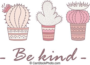 Cute illustration with three cactuses in the Mexican style. Be kind.
