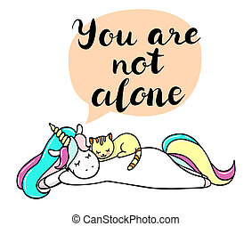 Cute little unicorn and a kitten. You are not alone text in a speech bubble.