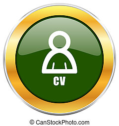 Cv green glossy round icon with golden chrome metallic border isolated on white background for web and mobile apps designers.
